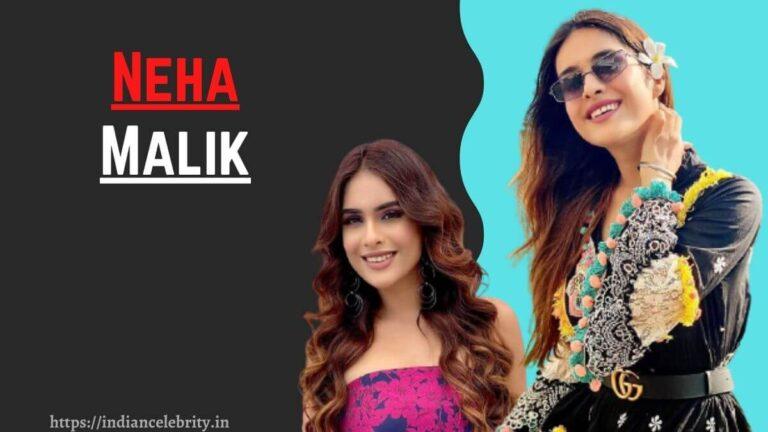 Neha Malik Wiki, Age, Height, Instagram, Boyfriend, Family, Net Worth
