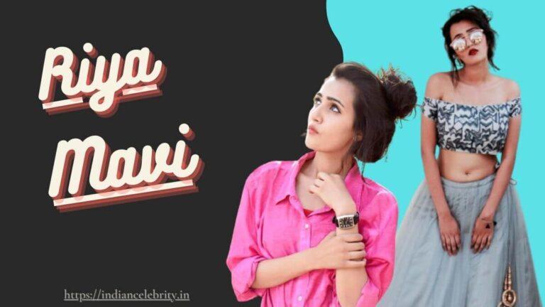 Riya Mavi Wiki, Age, Family, Height, Boyfriend, Net Worth & More